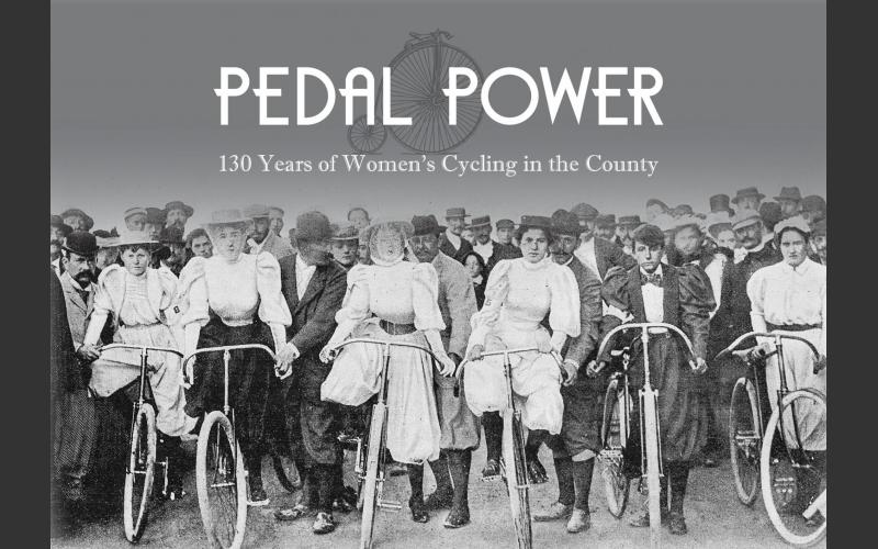 Pedal Power - 130 Years of Women's Cycling in the County